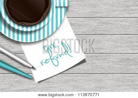 Note With Tax Refund Text, Coffee, And Stationery