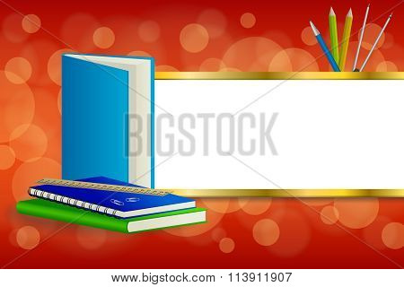 Background abstract school green book blue notebook ruler pen pencil clip compasses red yellow gold