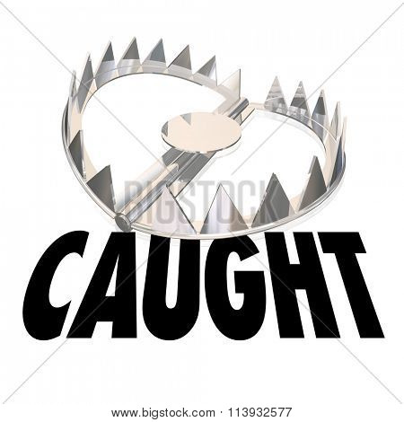 Caught word beneath steel bear trap to illustrate capturing or entrapping a criminal or thief