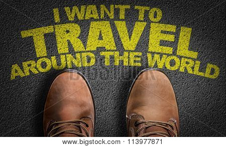 Top View of Business Shoes on the floor with the text: I Want to Travel Around the World