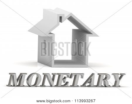 3D illustration MONETARY- inscription of silver letters and white house on white background