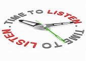 time to listen. Listening to important message. hearing to arguments of the opposite side during a d