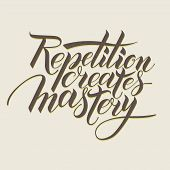 picture of motivational  - Repetition creates masrery - JPG