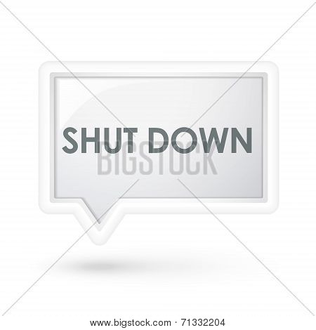 Shut Down Words On A Speech Bubble