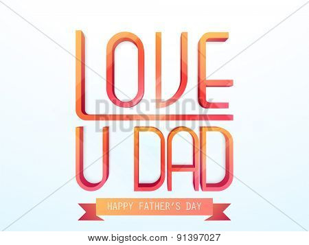 Stylish 3D text Love U Dad on shiny background for Happy Father's Day celebration.