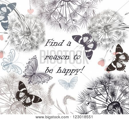 Floral background with dandelions and butterflies find a reason to be happy