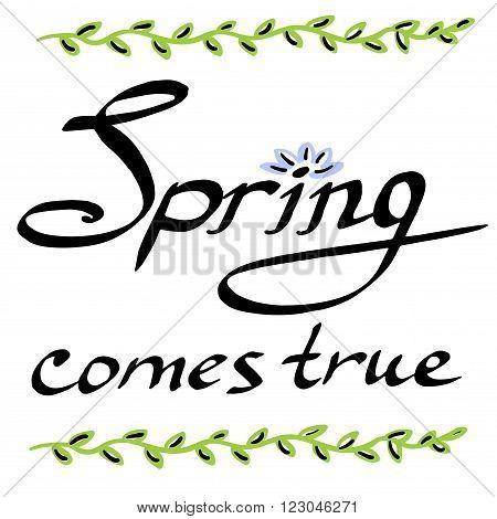 Spring come true lettering inscription hand drawn vector illustration