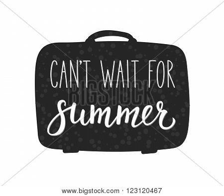 Cant wait for Summer vector lettering. Calligraphy summer postcard or poster graphic design typography element. Hand written calligraphy style summer postcard. Suitcase silhouette. Simple calligraphy.