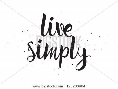 Live simply inscription. Greeting card with calligraphy. Hand drawn design. Black and white. Usable as photo overlay.