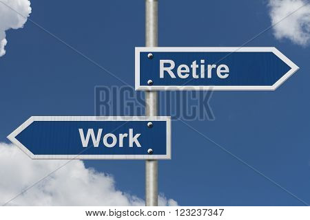 Should you Work or Retire , Two Blue Road Sign with text Work and Retire with sky background