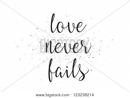 Love never fails inscription. Greeting card with calligraphy. Hand drawn design. Black and white. Usable as photo overlay.