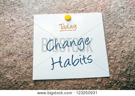 Change Habits Reminder For Today On Paper Pinned On Cork Board