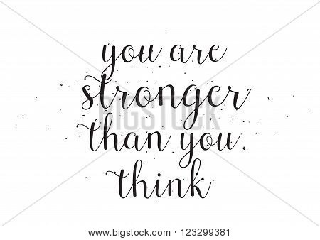You are stronger then you think inscription. Greeting card with calligraphy. Hand drawn design. Black and white. Usable as photo overlay.