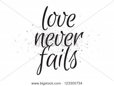 Love never fails romantic inscription. Greeting card with calligraphy. Hand drawn lettering design. Usable as photo overlay. Typography for banner, poster or apparel design. Isolated vector element.