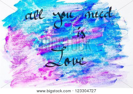 Inspirational abstract water color textured background, All You Need Is Love