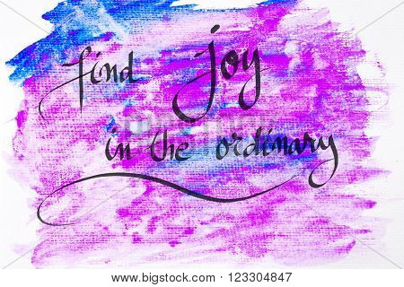 Inspirational abstract water color textured background, Find Joy In The Ordinary