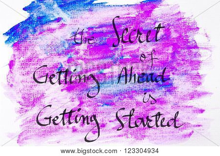 Inspirational abstract water color textured background, The Secret Of Getting Ahead Is Getting Started