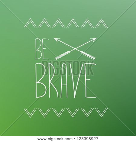 Be brave - vector poster on the blurred background. Motivation phrase.