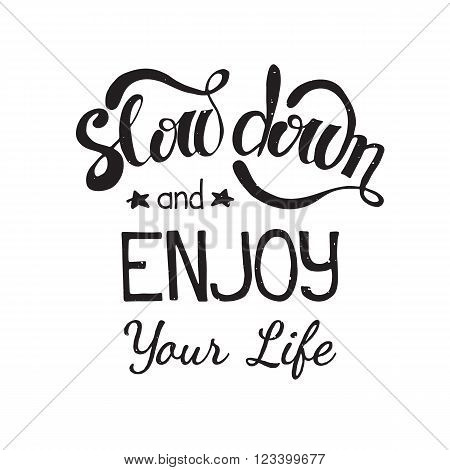Vector hand drawn inspirational lettering. Slow down and enjoy your life. Motivational lettered sketch style phrase for poster print, greeting cards, t-shirts design.