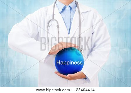 Doctor holding blue crystal ball with Happiness sign on medical background.