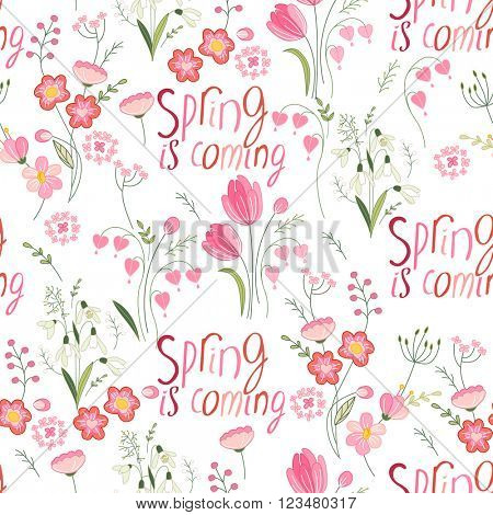 Seamless pattern with stylized cute flowers and phrase Spring is coming.  Endless texture for your design, greeting cards, announcements, posters.
