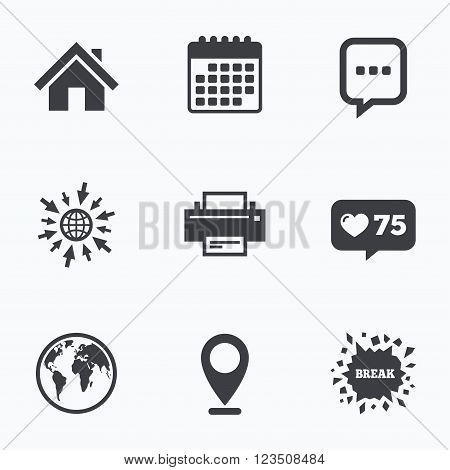 Calendar, like counter and go to web icons. Home main page and globe icons. Printer and chat speech bubble with suspension points sign symbols. Location pointer.