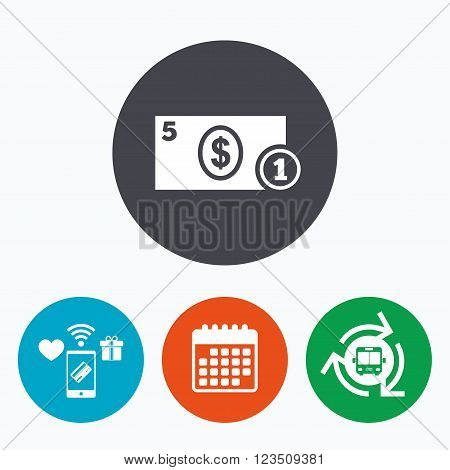 Cash sign icon. Dollar Money symbol. USD Coin and paper money. Mobile payments, calendar and wifi icons. Bus shuttle.