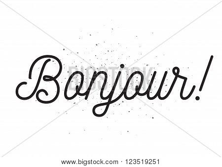 Bonjour Inscription. Greeting Card With Calligraphy. Hand Drawn Design. Black And White.