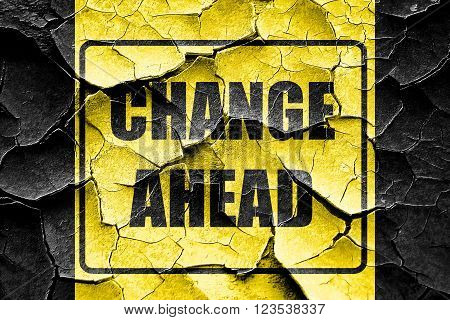 Grunge cracked Change ahead sign with some smooth lines and highlights