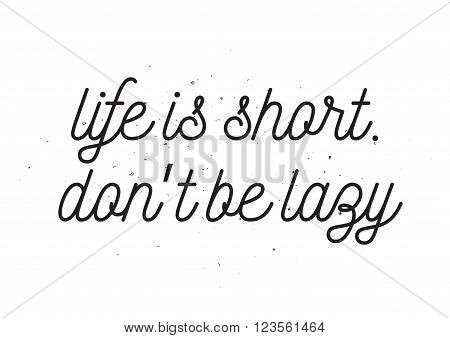 Life Is Short Don't Be Lazy Inscription. Greeting Card With Calligraphy. Hand Drawn Design. Blac