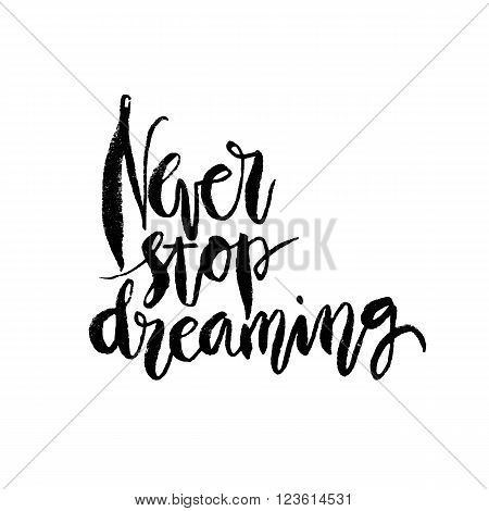 Inspirational quote Never Stoop Dreaming. Hand drawn modern brush calligraphy. Vector lettering art. Ink illustration. Lettering element for graphc design. Isolated on white background.