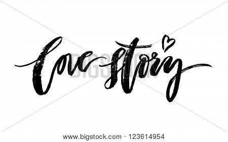 Love Story card. Hand written modern brush lettering. Ink illustration. Moderd brush calligraphy. Vector art. Romantic inspirational phrase. Typographical background.