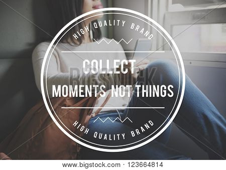 Collect Moments Not Things Enjoyment Concept