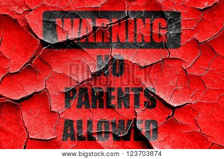 Grunge cracked No parents allowed sign with some vivid colors