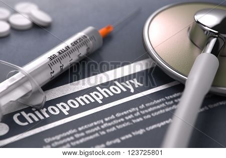 Chiropompholyx - Printed Diagnosis on Grey Background with Blurred Text and Composition of Pills, Syringe and Stethoscope. Medical Concept. Selective Focus. 3D Render.