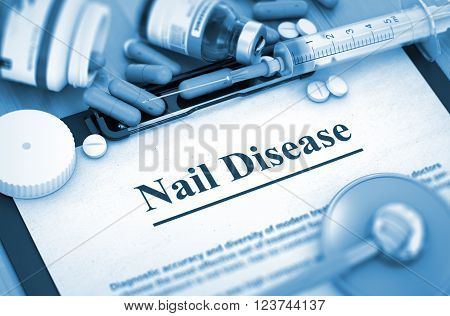 Nail Disease - Printed Diagnosis with Blurred Text. Nail Disease, Medical Concept with Pills, Injections and Syringe. Toned Image. 3D.