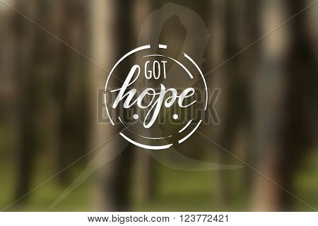 Inspirational Typographic Quote - Got hope. Vector illustration.