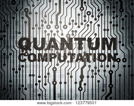 Science concept: circuit board with Quantum Computation