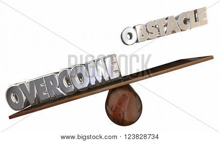 Overcome Obstacle See Saw 3d Words Beyond Problem
