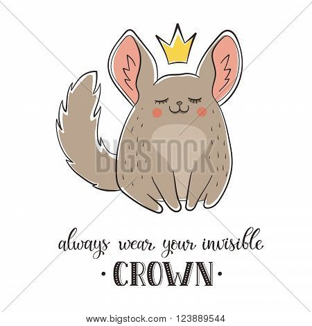 Motivational poster with cute cartoon chinchilla. Always wear your invisible crown. Illustration of cartoon animal with text in flat style isolated on white background.