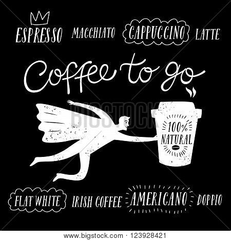 Coffee to go textured cartoon illustration with hand drawn lettering and flying strong man wearing cape.Including coffee types titles as espresso cappuccino flat white irish coffee and other.