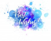 Multicolored Splash Watercolor Blot With Handwritten Modern Calligraphy Text best Wishes. Blue Col poster