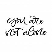 Hand Drawn Lettering Card. The Inscription: You Are Not Alone.perfect Design For Greeting Cards, Pos poster