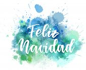 Feliz Navidad - Merry Christmas In Spanish. Abstract Watercolor Paint Splash Background. Holiday Con poster