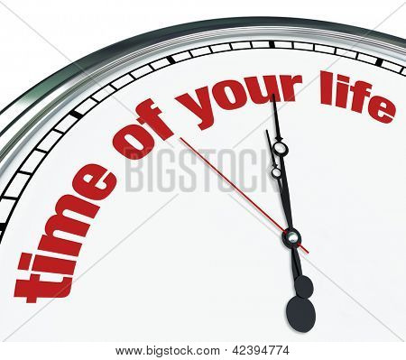 An ornate clock with the words Time of Your Life on its face