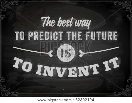 "Quote Typographical Background, vector design. ""The best way to predict the future is to invent it"". Chalkboard background. Black illustration variant."