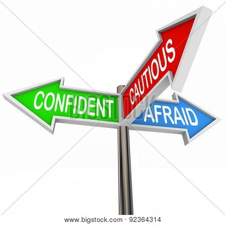 Confident, Cautious and Afraid words on three way road or street sign arrows to illustrate positive or negative attitude toward challenge or opportunity