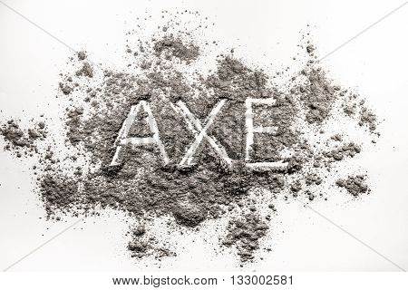 Text word axe as tool written in burnt grey ash dust