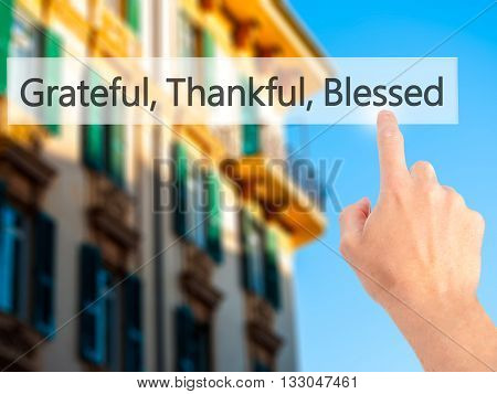 Grateful Thankful Blessed - Hand Pressing A Button On Blurred Background Concept On Visual Screen.