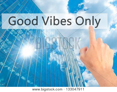 Good Vibes Only - Hand Pressing A Button On Blurred Background Concept On Visual Screen.